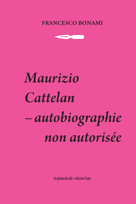 Cattelan, Maurizio ; autobiographie non autorisée