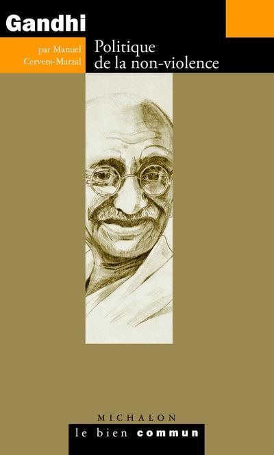 Gandhi ; politique de la non-violence