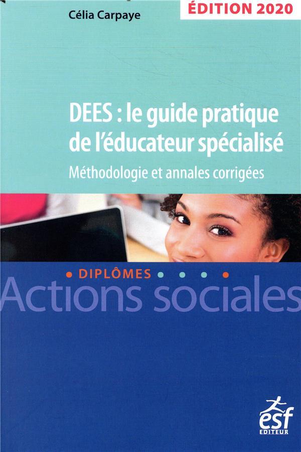 DEES : le guide pratique de l'éducateur spécialisé ; méthodologie et annales corrigées (édition 2020)