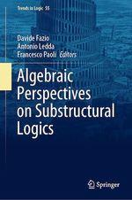 Algebraic Perspectives on Substructural Logics  - Davide Fazio - Francesco Paoli - Antonio Ledda