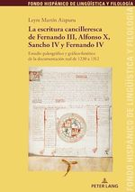 La escritura cancilleresca de Fernando III, Alfonso X, Sancho IV y Fernando IV  - Leyre Martin Aizpuru