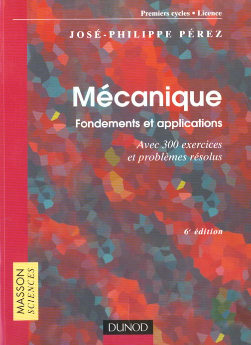 Mecanique : Fondements Et Applications - 6eme Edition - Avec 300 Exercices Et Problemes Resolus