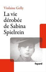 La vie dérobée de Sabina Spielrein  - Violaine Gelly