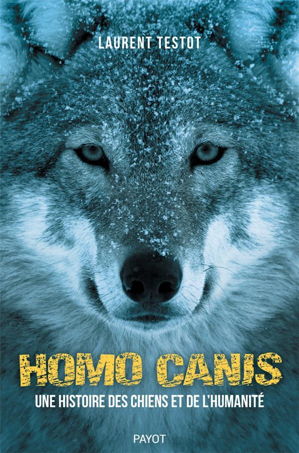 Homo Canis ; une histoire des chiens et de l'humanité