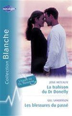Vente Livre Numérique : La trahison du Dr Donelly - Les blessures du passé (Harlequin Blanche)  - Gill Sanderson - Josie Metcalfe