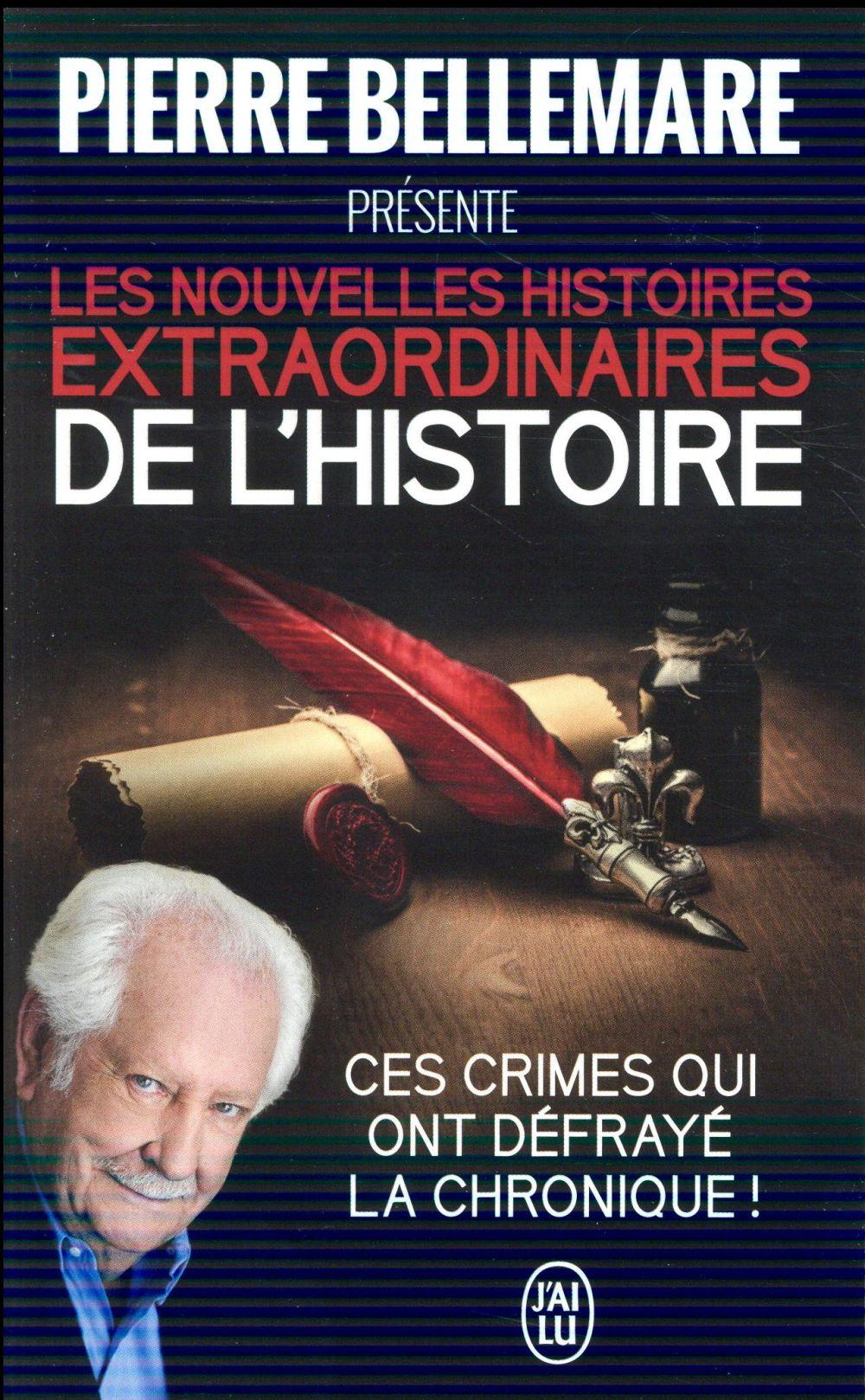 Les nouvelles histoires extraordinaires de l'histoire ; ces crime qui ont défrayé la chronique !