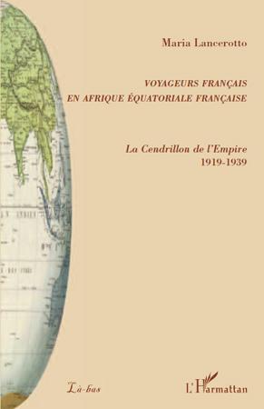 Voyageurs français en Afrique équatoriale française ; la Cendrillon de l'Empire (1919-1939)