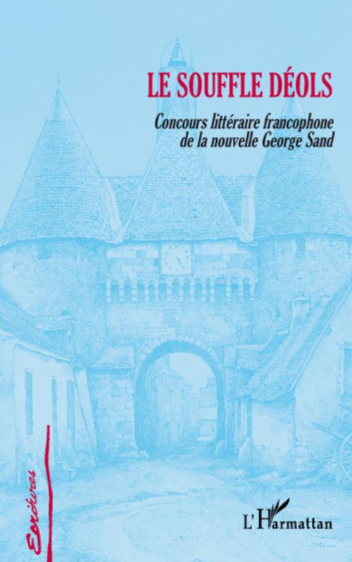 Le souffle Déols ; concours littéraire francophone de la nouvelle George Sand