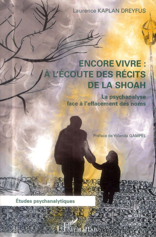 Encore vivre aà l'écoute des récits de la shoah ; la psychanalyse face à l'effacement des noms