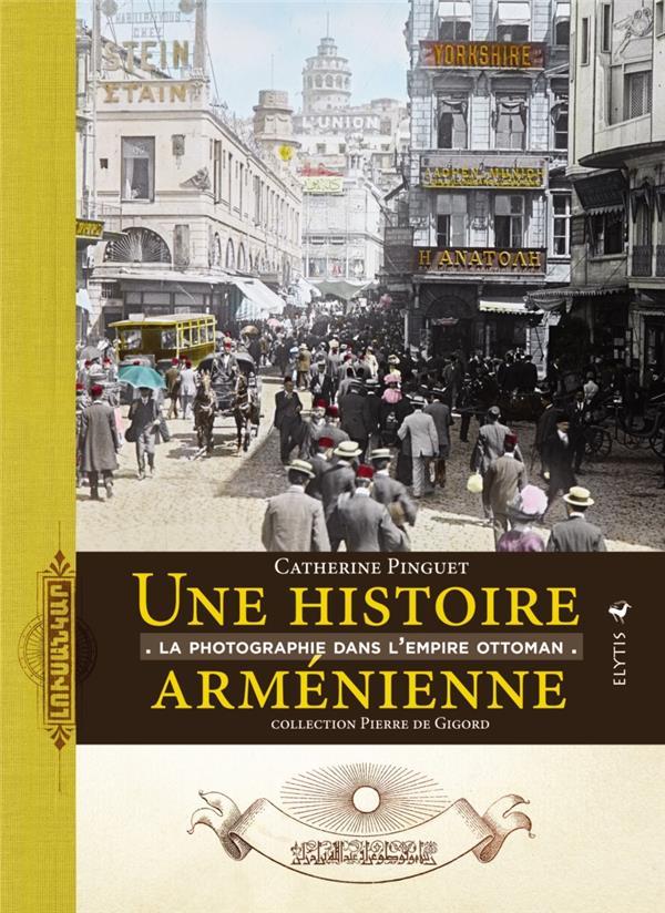 Une histoire armenienne ; la photographie dans l'Empire ottoman