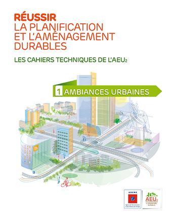Réussir la planification et l'aménagement durables t.1 ; ambiances urbaines