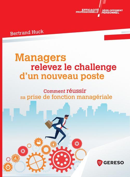 Managers, relevez le challenge d'un nouveau poste ; comment réussir sa prise de fonction managériale