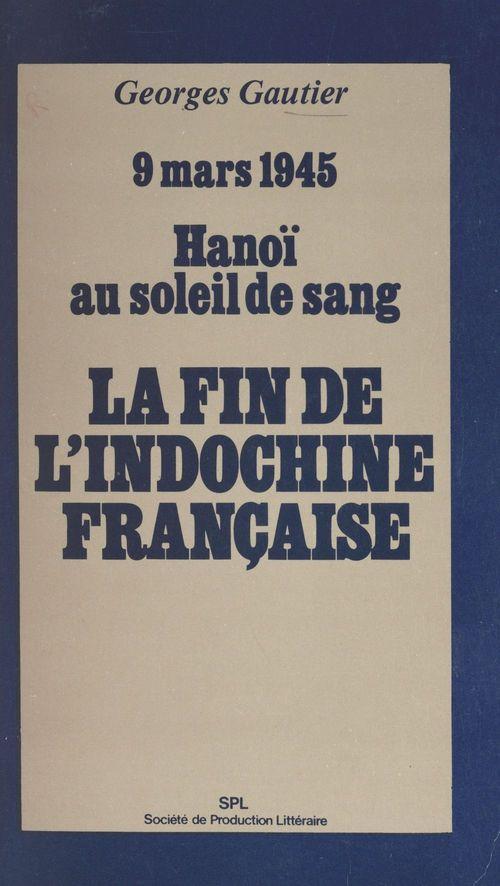 La fin de l'Indochine française  - Georges Gautier