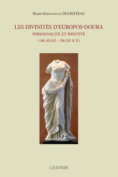 Les divinites d'europos-doura - personnalite et identite (301 av. n.e. - 256 de n.e.)