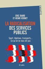 Vente Livre Numérique : Radicalisation au coeur des services publics  - Henri Vernet - Eric Diard
