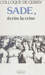 Sade : écrire la crise  - Centre culturel international. Colloque - Michel Camus - Philippe Roger - Collectif