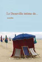 Vente EBooks : Le Deauville intime de...  - Philippe Labro - Patrick Grainville - Régis Debray - Jérôme Garcin - Max GENEVE - Colette Fellous - François BOTT - Belinda Can