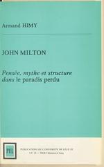 John Milton : pensée, mythe et structure dans «Le paradis perdu»  - Armand Himy