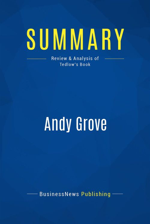 Andy Grove ; the life and times of an american