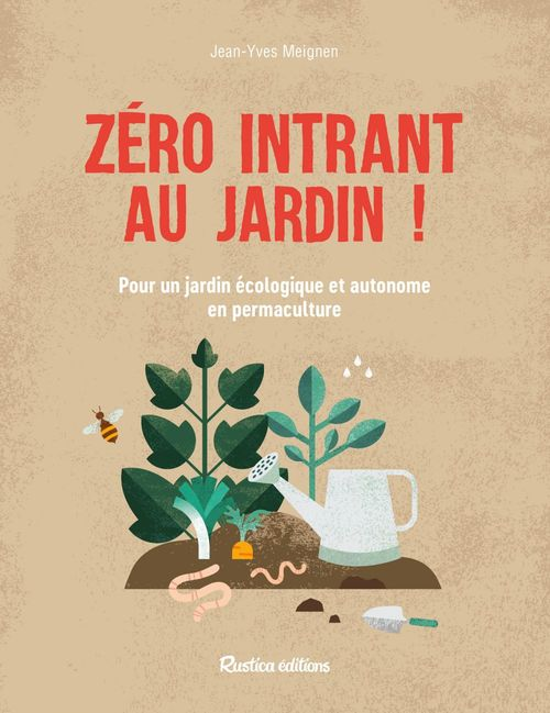 Zéro intrant au jardin ! pour un jardin écologique et autonome en permaculture