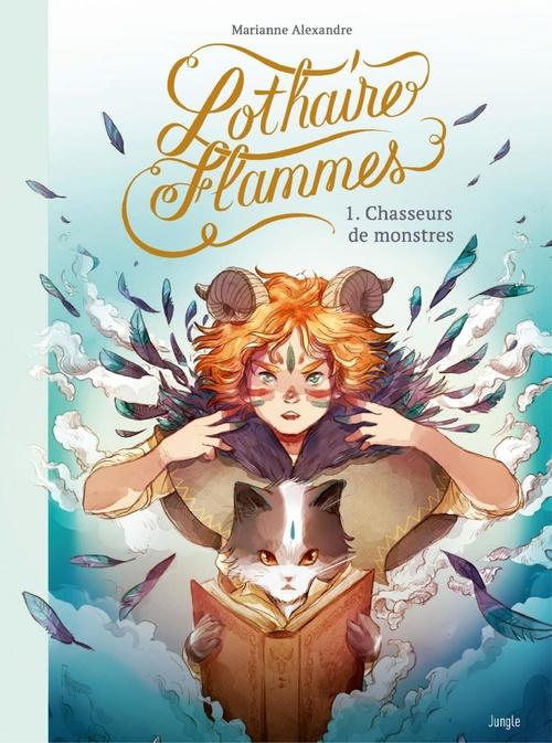 Lothaire Flammes T.1 ; chasseurs de monstres  - Marianne Alexandre