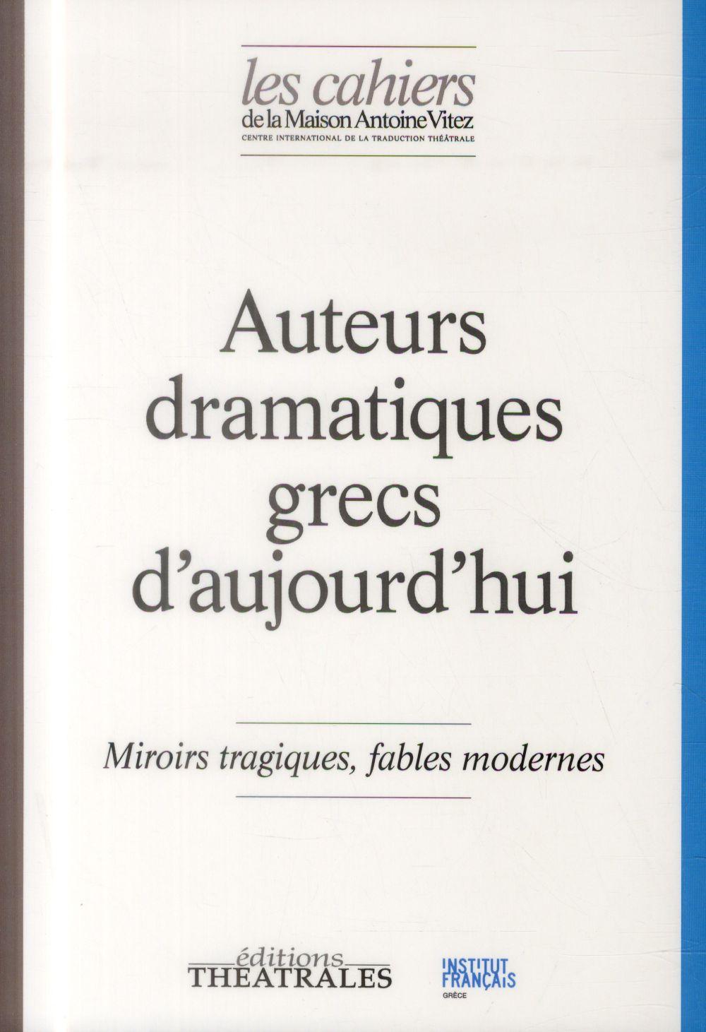 Auteurs dramatiques grecs d'aujourd'hui ; miroirs tragiques, fables modernes