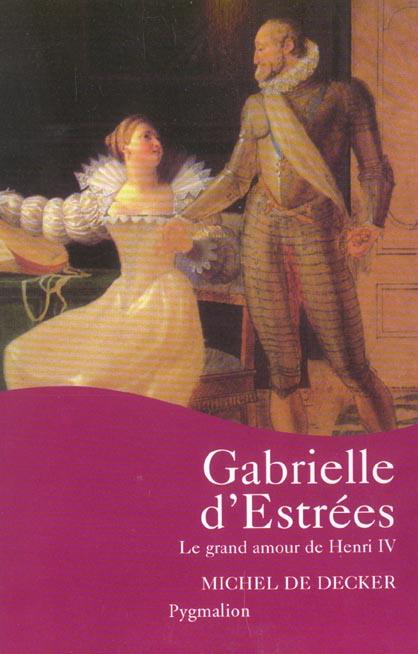 Gabrielle d'estrees - le grand amour de henri iv