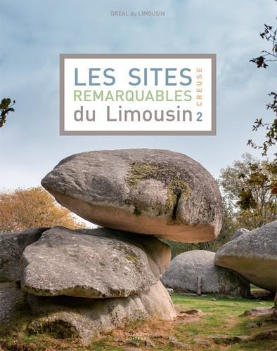 Les sites remarquables du Limousin ; Creuse