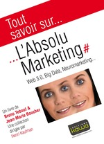 Tout savoir sur... L'Absolu Marketing  - Bruno Teboul - Jean-Marie Boucher