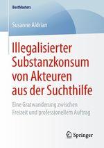 Illegalisierter Substanzkonsum von Akteuren aus der Suchthilfe  - Susanne Aldrian