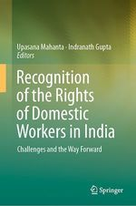 Recognition of the Rights of Domestic Workers in India  - Indranath Gupta - Upasana Mahanta