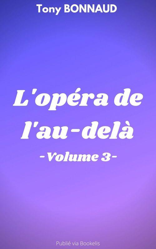 L'OPÉRA DE L'AU-DELÀ - VOLUME 3