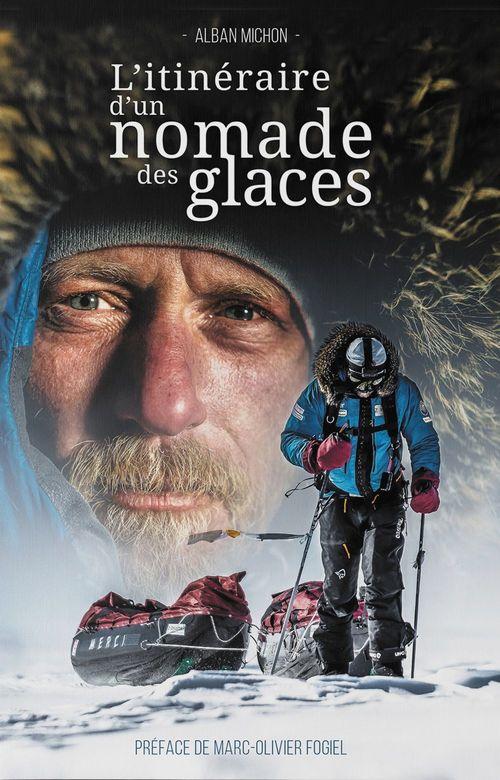 L'itinéraire d'un nomade des glaces  - Alban Michon
