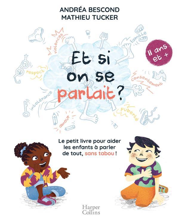 Et si on se parlait ? le petit livre pour aider les enfants à parler de tout, sans taboo ; 11 ans et +