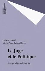 Le Juge et le Politique  - Marie-Anne Frison-Roche - Haenel/Frison-Roche - Hubert Haenel