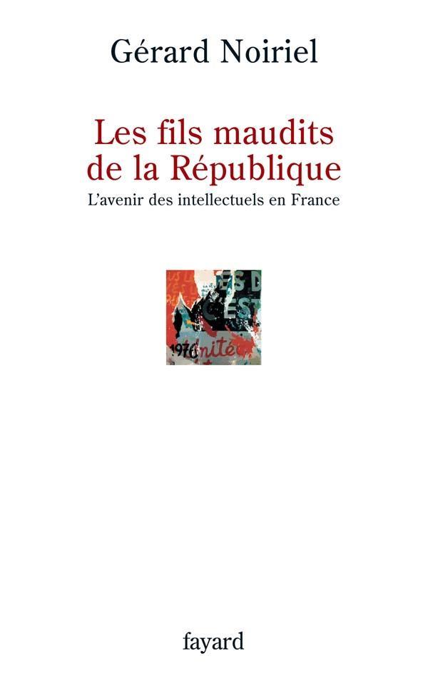 Les fils maudits de la République ; l'avenir des intellectuels en France