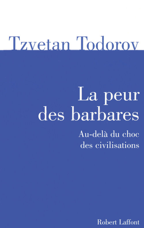 La peur des barbares ; au-delà du choc des civilisations