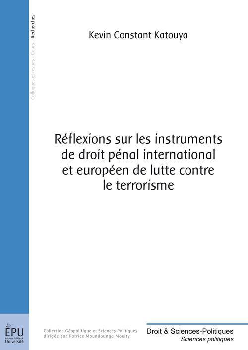 Réflexions sur les instruments de droit pénal international et européen de lutte contre le terrorisme