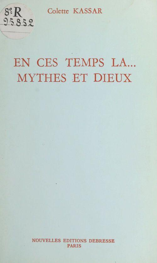 En ces temps-là..., mythes et dieux  - Colette Kassar