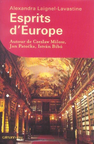 Esprits d'Europe ; autour de Czeslaw Milosz, Jan Patocka et Istvan Bibo