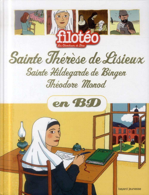 Filotéo - les chercheurs de Dieu T.25 ; Sainte Thérèse de Lisieux, Sainte Hildegarde de Bingen, Théodore Monod en BD