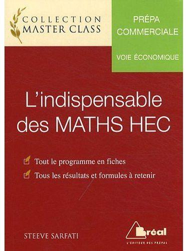 L'Indispensable Des Maths Hec ; Prepa Commerciale ; Voie Economique ; Tout Le Programme En Fiches, Tous Les Resultats Et Formules A Retenir