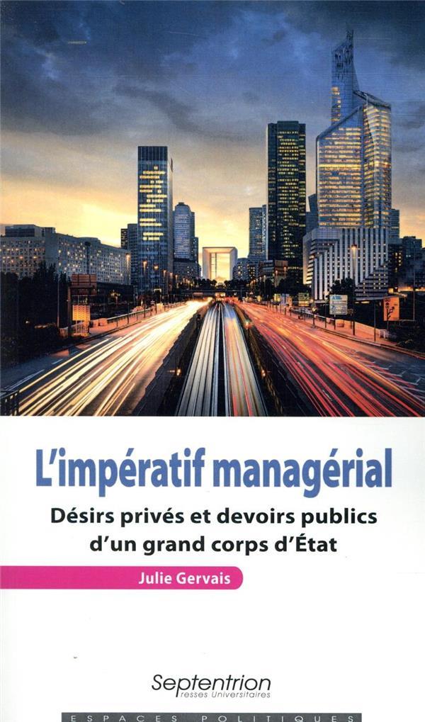 L'impératif managérial ; désirs privés et devoirs publics d'un grand corps d'Etat
