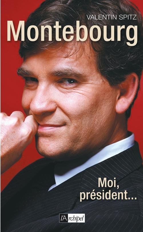 Montebourg - Moi, président...