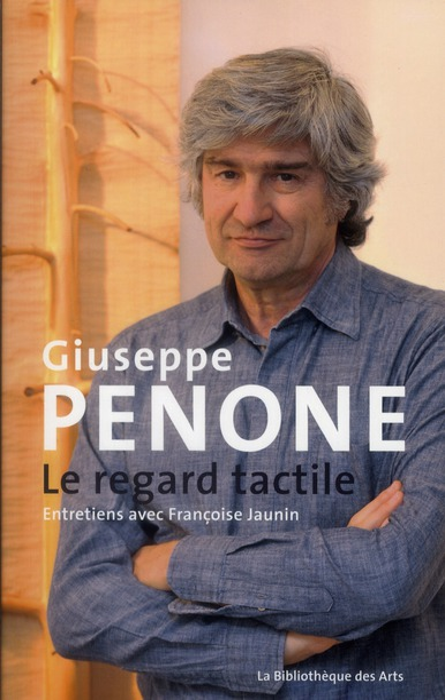 Giuseppe Penone ; le regard tactile ; entretiens avec Françoise Jaunin