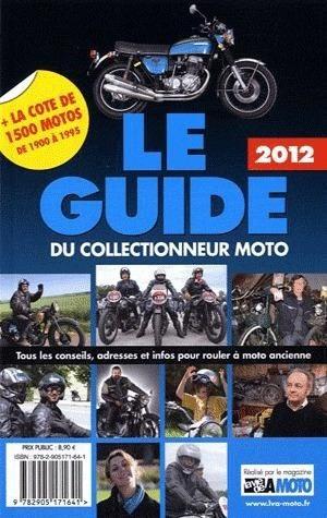Le guide du collectionneur moto (édition 2012)