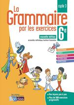 LA GRAMMAIRE PAR LES EXERCICES ; 6e
