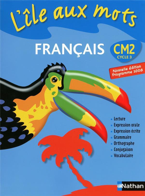 L'Ile Aux Mots; Francais ; Cm2 ; Manuel De L'Eleve
