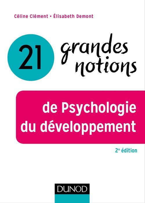 21 grandes notions de la psychologie du développement