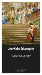 Cabale à la cour  - Jean-Michel DELACOMPTÉE - Jean-Michel Delacomptée - Jean-Michel Delacomptee